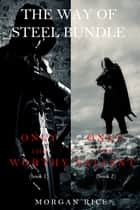 The Way of Steel Bundle: Only the Worthy (#1) and Only the Valiant (#2) ebook by