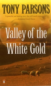 Valley Of The White Gold ebook by Tony Parsons