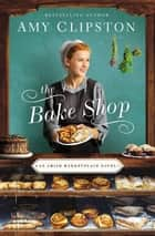 The Bake Shop ebook by Amy Clipston