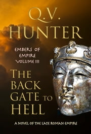 The Back Gate to Hell, a Novel of the Late Roman Empire ebook by Q. V. Hunter
