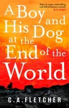 A Boy and his Dog at the End of the World ebook by C. A. Fletcher
