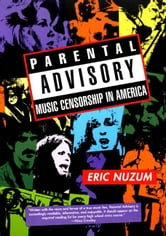 Parental Advisory - Music Censorship in America ebook by Eric D. Nuzum