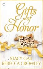 Gifts of Honor - An Anthology ebook by Stacy Gail, Rebecca Crowley