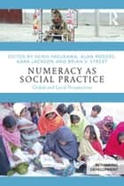 Numeracy as Social Practice - Global and Local Perspectives 電子書籍 by Keiko Yasukawa, Alan Rogers, Kara Jackson,...