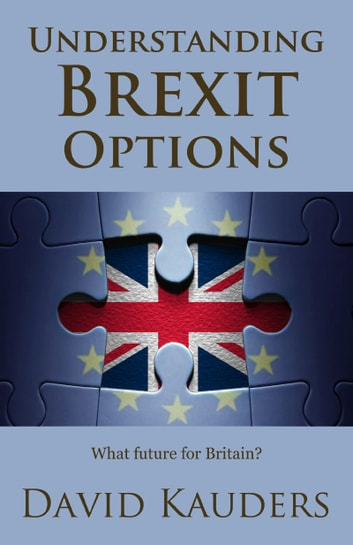 Understanding Brexit Options - What future for Britain? ebook by David Kauders