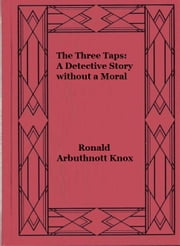 The Three Taps: A Detective Story without a Moral ebook by Ronald Arbuthnott Knox