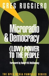 Microradio and Democracy: (Low) Power to the People ebook by Ruggiero, Greg