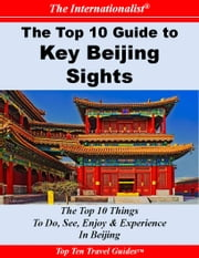 Top 10 Guide to Key Beijing Sights ebook by Li Sun,Yi Yang,Serena Hao Pan