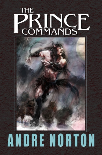 The Prince Commands - Being Sundry Adventures of Michael Karl, Sometime Crown Prince & Pretender to the Thrown of Morvania ebook by Andre Norton