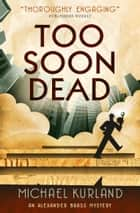 Too Soon Dead ebook by Michael Kurland