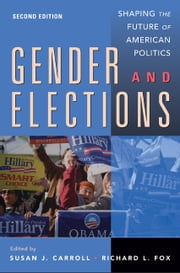 Gender and Elections - Shaping the Future of American Politics ebook by Susan J. Carroll,Richard L. Fox