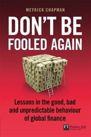 Don't be Fooled Again - Lessons in the good, bad and unpredictable behaviour of global finance ebook by Mr Meyrick Chapman