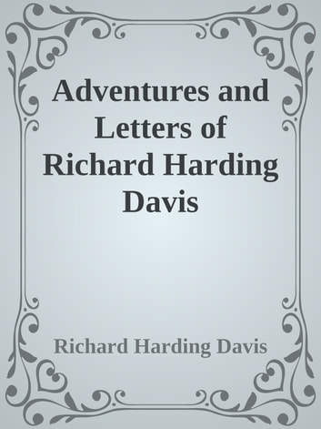Adventures and Letters of Richard Harding Davis ebook by Richard Harding Davis
