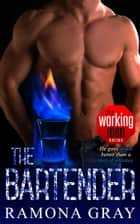 The Bartender (Book Three, Working Men) ebook by Ramona Gray