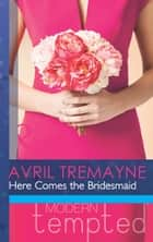 Here Comes the Bridesmaid (Mills & Boon Modern Tempted) ebook by Avril Tremayne