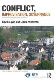 Conflict, Improvisation, Governance - Street Level Practices for Urban Democracy ebook by David Laws,John Forester