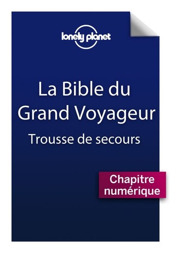 La bible du grand voyageur - Trousse de secours ebook by Anick Marie BOUCHARD,Guillaume CHARROIN,Nans THOMASSEY
