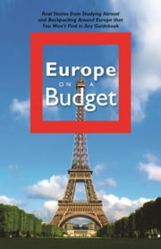 Europe on a Budget - Real Stories from Studying Abroad and Backpacking Around Europe That You Wont Find in Any Guidebook ebook by Mark Pearson,Martin Westerman