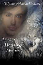 Howling Desires ebook by Amari A