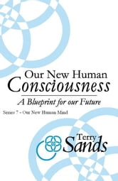 Our New Human Consciousness: Series 7 ebook by Terry Sands