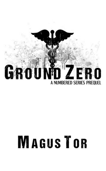Ground Zero: A Prequel to Numbered Series - Numbered ebook by Magus Tor