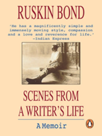 Scenes from a Writers Life ebook by Ruskin Bond