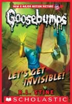 Classic Goosebumps #24: Let's Get Invisible! ebook by R. L. Stine