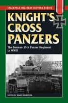 Knight's Cross Panzers - The German 35th Tank Regiment in World War II ebook by Hans Schaufler