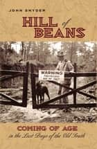Hill of Beans - Coming of Age in the Last Days fo the Old South ebook by John Snyder