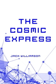 The Cosmic Express ebook by Jack Williamson