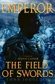 Emperor: The Field of Swords ebook by Conn Iggulden