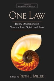 One Law - Henry Drummond on Nature's Law, Spirit, and Love ebook by Henry Drummond,Ruth L. Miller
