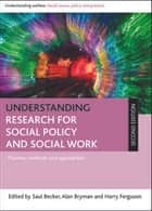 Understanding research for social policy and social work (second edition) - Themes, methods and approaches ebook by Saul Becker, Alan Bryman