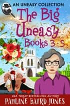 An Uneasy Collection - The Big Uneasy Books 3-5 ebook by Pauline Baird Jones