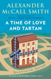 A Time of Love and Tartan - 44 Scotland Street Series (12) ebook by Alexander McCall Smith