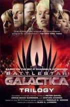 Battlestar Galactica Trilogy - The Cyclons' Secret, Sagittarius is Bleeding, Unity ebook by Peter David, Craig Shaw Gardner, Steven Harper