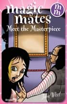 Magic Mates Meet the Masterpiece ebook by Jane West
