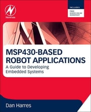 MSP430-based Robot Applications - A Guide to Developing Embedded Systems ebook by Dan Harres
