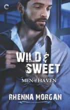 Wild & Sweet - A Steamy, Opposites Attract Contemporary Romance ebook by Rhenna Morgan