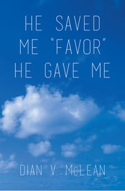 "He Saved Me ""Favor"" He Gave Me ebook by Dian V. McLean"