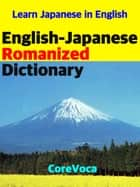 English-Japanese Romanized Dictionary - How to learn Japanese words in English Alphabet for school, exam, business, and travel with a smartphone eBook by Taebum Kim