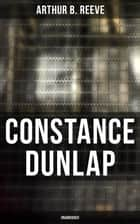 CONSTANCE DUNLAP (Unabridged) - Crime Thriller ebook by Arthur B. Reeve