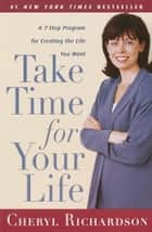 Take Time for Your Life - A 7-Step Program for Creating the Life You Want ebook by Cheryl Richardson