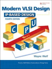 Modern VLSI Design - IP-Based Design ebook by Wayne Wolf