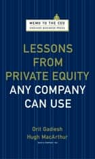 Lessons from Private Equity Any Company Can Use ebook by Orit Gadiesh, Hugh Macarthur