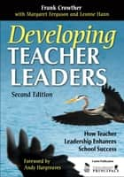 Developing Teacher Leaders ebook by Dr. Francis A. (Allan) Crowther,Ms. Margaret Ferguson,Leonne Hann