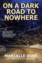 On a Dark Road to Nowhere ebook by Marcelle Dubé