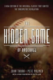 The Hidden Game of Baseball - A Revolutionary Approach to Baseball and Its Statistics ebook by John Thorn,Pete Palmer,David Reuther,John Thorn,Pete Palmer,David Reuther,Keith Law