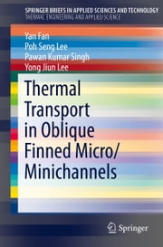 Thermal Transport in Oblique Finned Micro/Minichannels ebook by Yan Fan,Poh Seng Lee,Pawan Kumar Singh,Yong Jiun Lee