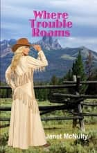 Where Trouble Roams ebook by Janet McNulty